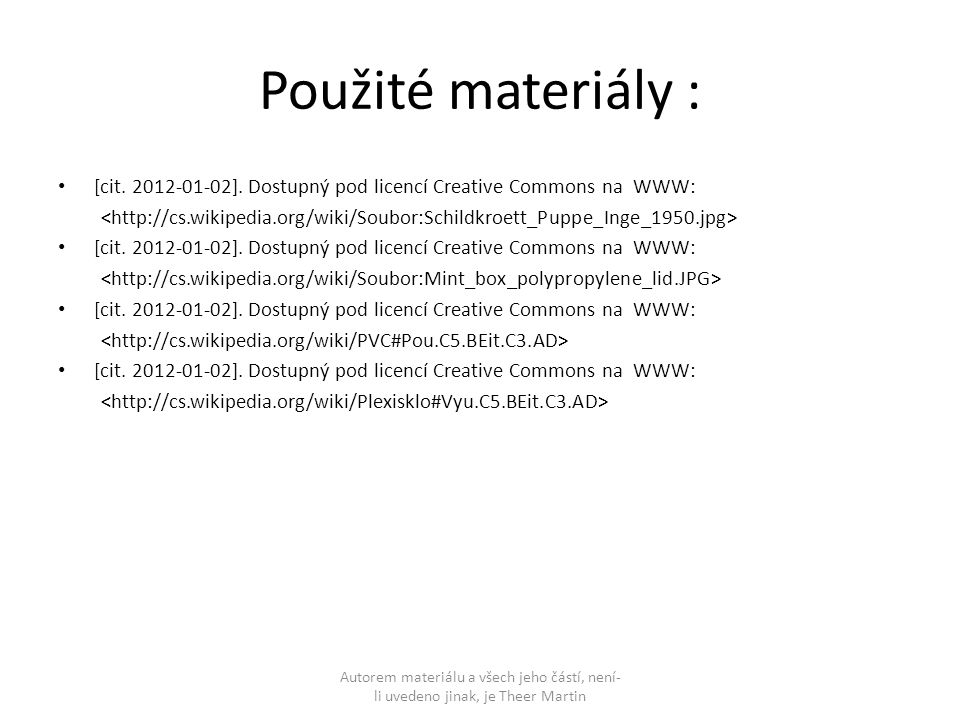 Použité materiály : [cit. 2012-01-02]. Dostupný pod licencí Creative Commons na WWW: